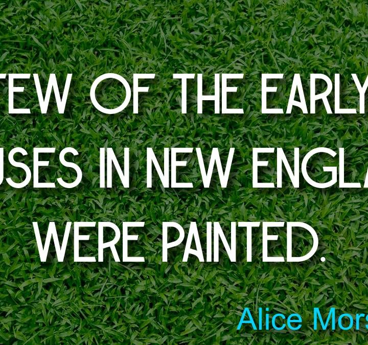 Quotes from Alice Morse Earle, Ally Condie, Mike Jackson, Robert Greene.